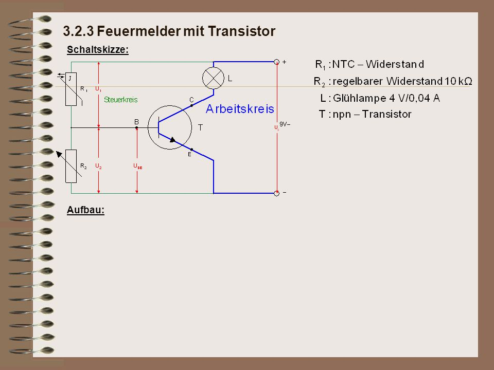 Schaltskizze: Aufbau:Die Schaltung besteht aus 2 zueinander parallelen Spannungsteilern: 3.2.3 Feuermelder mit Transistor