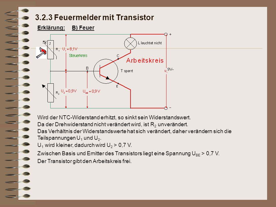 Zwischen Basis und Emitter des Transistors liegt eine Spannung U BE > 0,7 V.