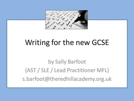Writing for the new GCSE by Sally Barfoot (AST / SLE / Lead Practitioner MFL)