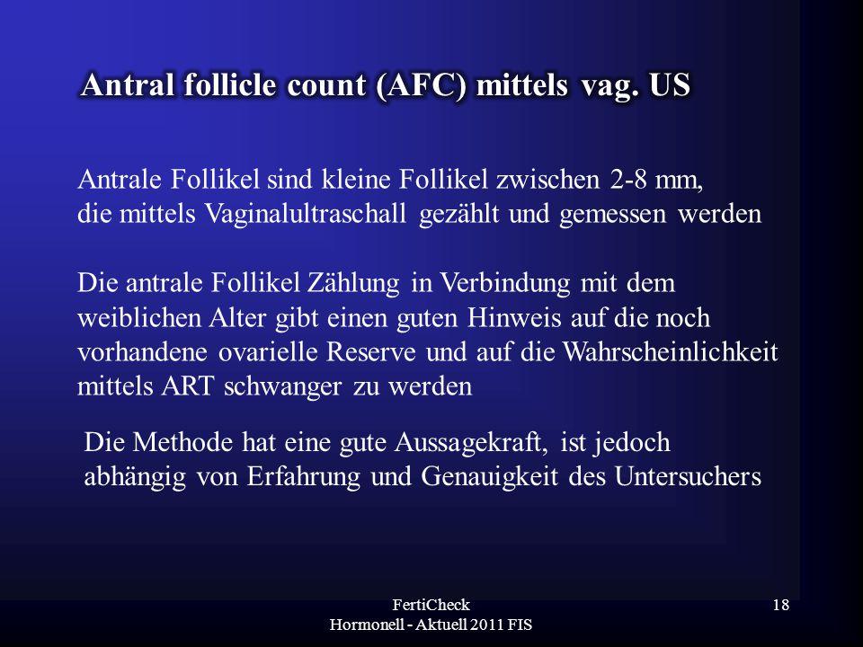  Antrale Follikel sind kleine Follikel zwischen 2-8(10)mm, die gezählt und gemessen werden.