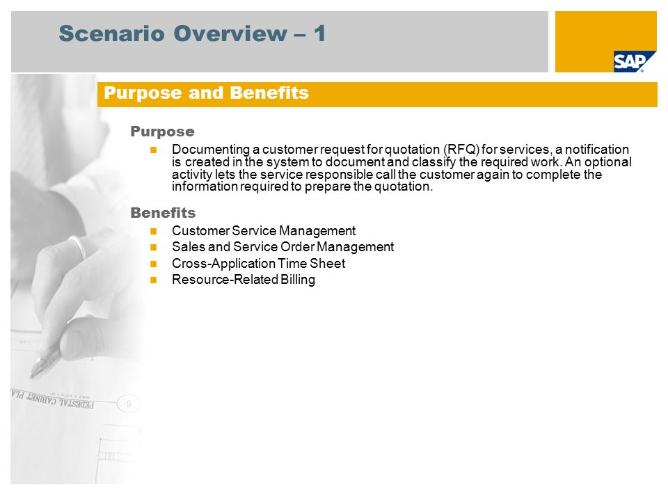 Scenario Overview – 2 Employee Service Agent Sales Administrator Service Employee Billing Administrator Creating a Service Notification Changing the Service Notification (Optional Step) Check the Task List Creating a Sales Order Change the Sales Order Changing the Service Order Time Recording (211) Confirming Time to the Service Order (Optional Step) Confirming the Materials Used Creating Resource-Related Billing Request Creating the Invoice for the Billing Memo Request Closing the Service Order – Technical complete SAP Applications Required Company Roles Involved in Process Flows Key Process Flows Covered Enhancement Package 4 for SAP ERP 6.0