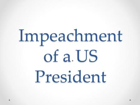 Impeachment of a US President Impeachment of a US President.