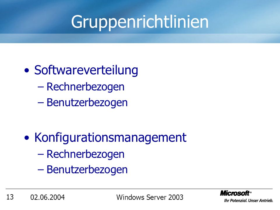 02.06.2004Windows Server 2003 14 Gruppenrichtlinien Group Policy Object (GPO) Konfiguration über Active Directory –Komfortablere Alternative: Group Policy Management Konsole Pro Organisationseinheit (OU)