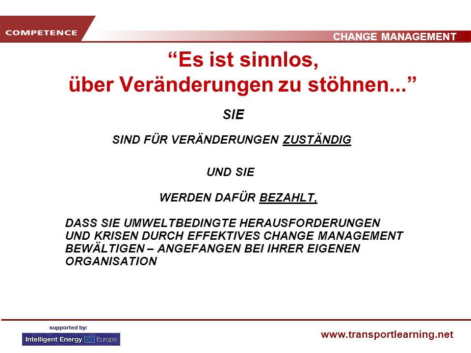 CHANGE MANAGEMENT www.transportlearning.net Es ist sinnlos, über Veränderungen zu stöhnen...