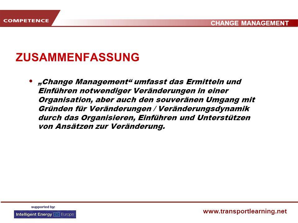 CHANGE MANAGEMENT www.transportlearning.net ZUSAMMENFASSUNG Change Management umfasst das Ermitteln und Einführen notwendiger Veränderungen in einer Organisation, aber auch den souveränen Umgang mit Gründen für Veränderungen / Veränderungsdynamik durch das Organisieren, Einführen und Unterstützen von Ansätzen zur Veränderung.