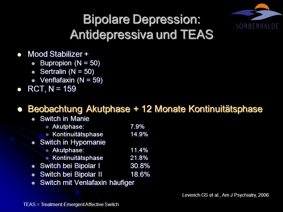 Bipolare Depression: Akutbehandlung mit Lamotrigin RCT RCT 7 Wochen, parallele Gruppen 7 Wochen, parallele Gruppen Placebo vs Lamotrigin 50mg vs Lamotrigin 200mg Placebo vs Lamotrigin 50mg vs Lamotrigin 200mg Total N = 195 Total N = 195 Lamotrigin 50mg Lamotrigin 200mg Placebo Response48%54%29% TEAS5.4%5.4%4.6% Kopfschmerzen32%35%17% Hautausschlag (Stopp) 11% (3%) 14% (6%9 .