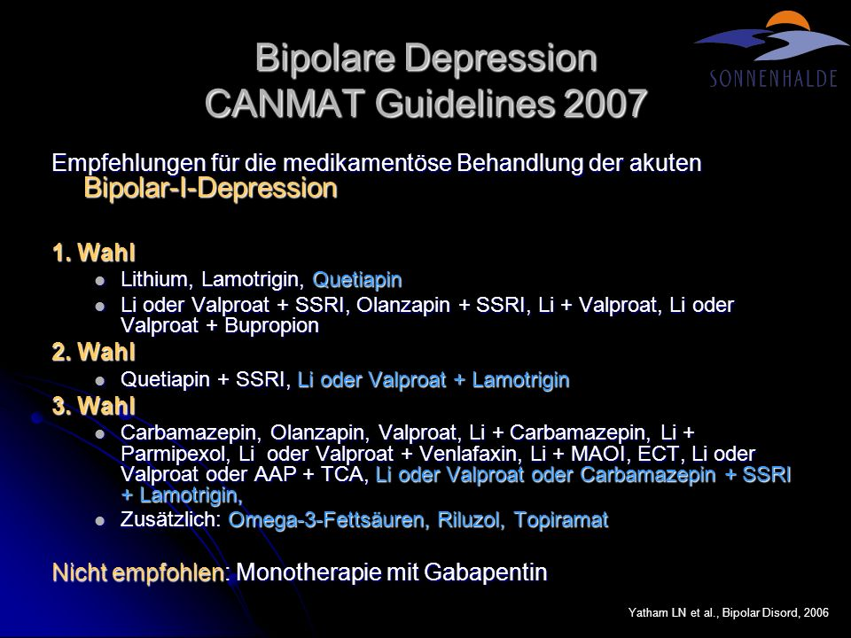 Bipolare Depression CANMAT Guidelines 2007 Yatham LN et al., Bipolar Disord, 2006 CANMAT = Canadian Network for Mood and Anxiety Treatments