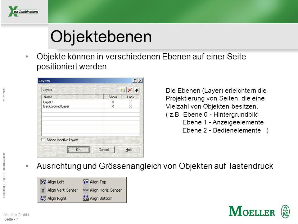 Mastertitelformat bearbeiten Dateiname Schutzvermerk ISO 16016 beachten Moeller GmbH Seite - 8 Überlagerung & Transparenz Objekte (statische und dynamische) können sich überlagern Reihenfolge von Objekten kann auf Tastendruck geändert werden Durch Überlagerung einer rechteckigen Touchzone und einer statischen Lochmaske können z.B.