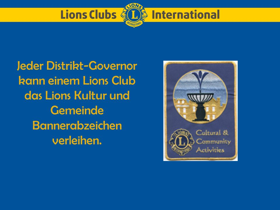 Informationen zu Kulturprojekten erhalten Sie: Online: www.lionsclubs.org www.lionsclubs.org E-Mail: programs@lionsclubs.org programs@lionsclubs.org Tel.: 001 (630) 571-5466, Durchwahl 315