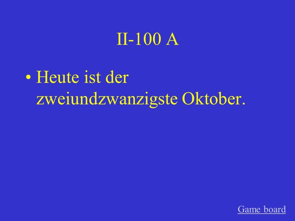 II-100 A Heute ist der zweiundzwanzigste Oktober. Game board