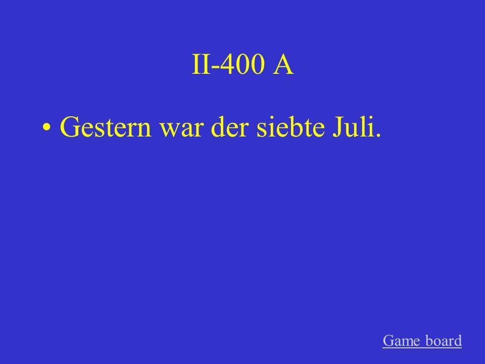 II-400 A Gestern war der siebte Juli. Game board