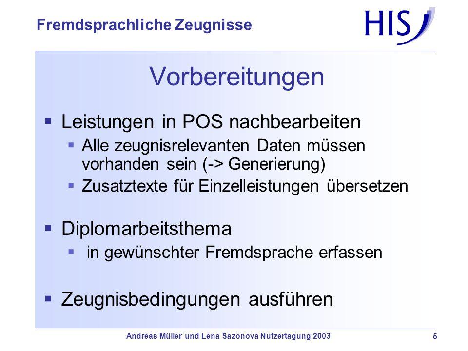Andreas Müller und Lena Sazonova Nutzertagung 2003 6 Fremdsprachliche Zeugnisse Ablauf der Zeugniserstellung POS Prüfungen, Diplomarbeit evt.