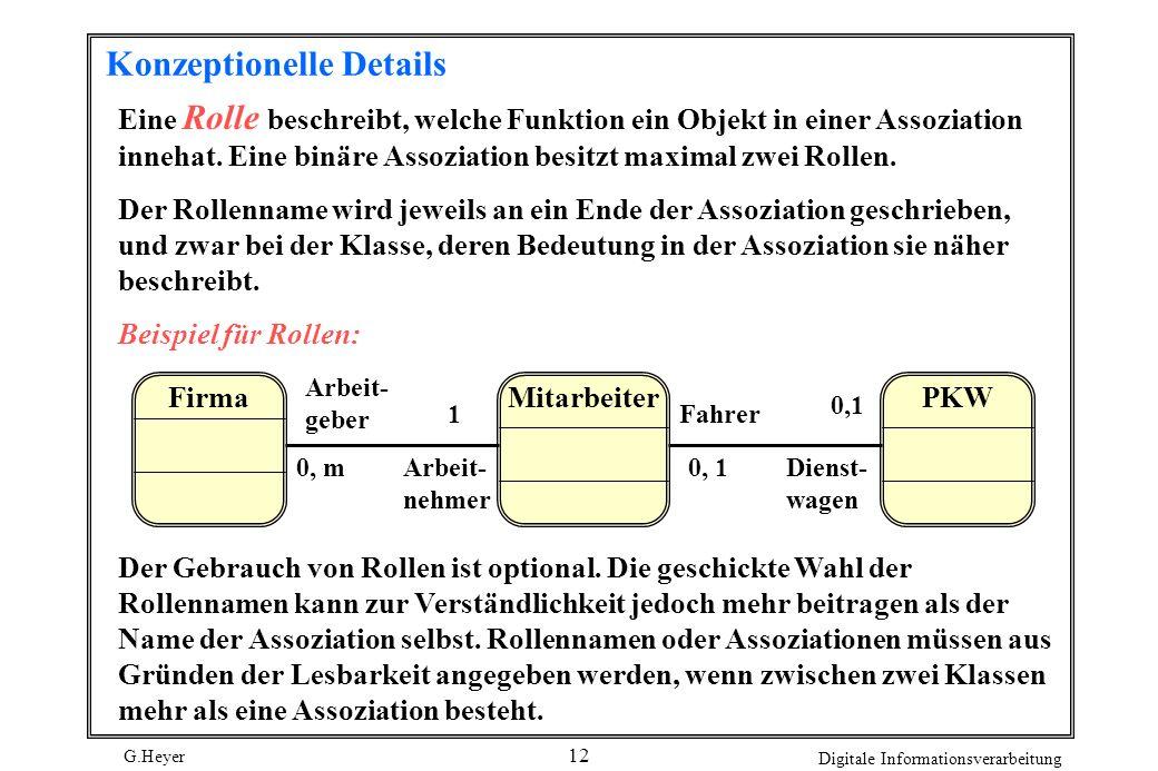 G.Heyer Digitale Informationsverarbeitung 13 geordneten Assoziationen Normalerweise bestehen Assoziationen zwischen Objekten verschiedener Klassen.