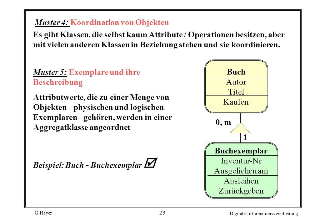 G.Heyer Digitale Informationsverarbeitung 24 Muster 6: Ereignisse registrieren Sollen für ein Objekt einer Klasse bestimmte Ereignisse registriert werden, dann wird dafür ein Aggregat-Objekt verwendet.