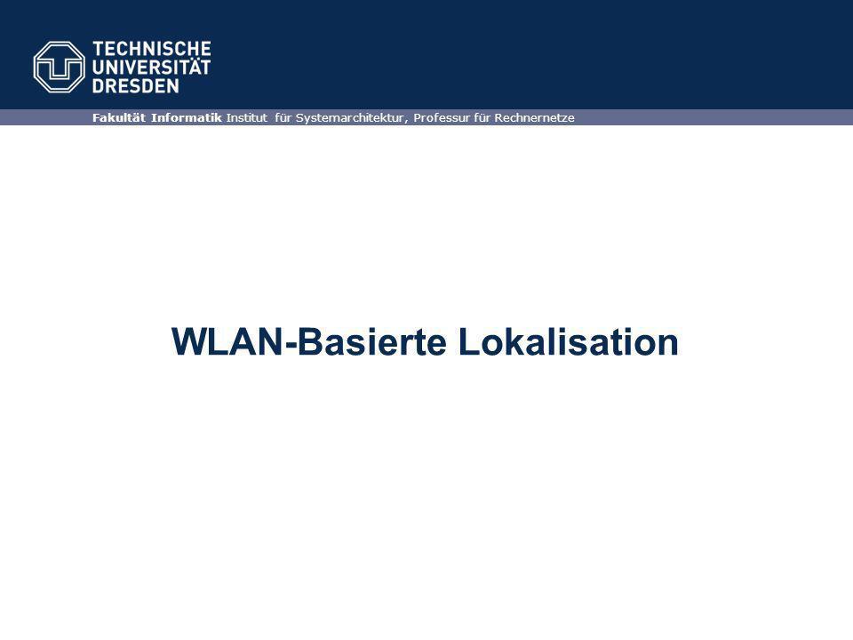 WLAN Localisation Ein Gründliche Untersuchung der WLAN Infrastruktur der TUD Die Annahme der geeignete Technologien für Lokalisierung Die Durchführung ein Lokalisationssystem Komplexpraktikum Rechnernetze 6