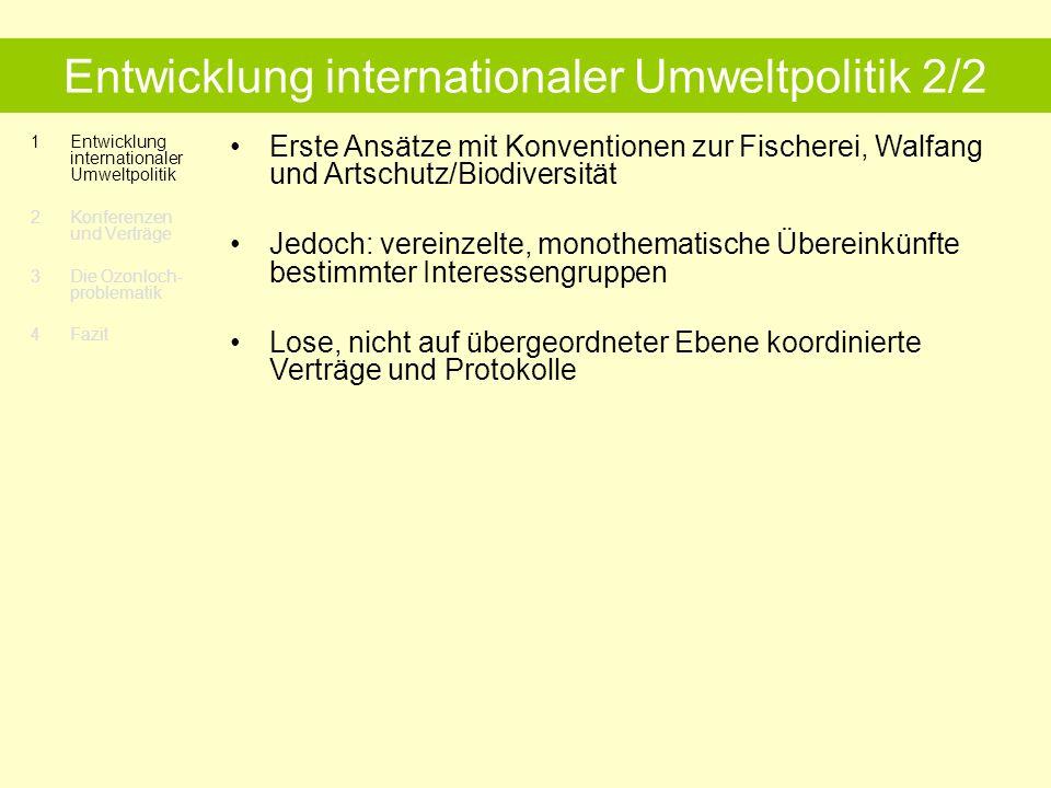 1Entwicklung internationaler Umweltpolitik 2 Konferenzen und Verträge Stockholm 3 Die Ozonloch- problematik 4 Fazit UN Conference on Human Environment – Stockholm 72 Gegensätzliche Interessen Industrie- vs.