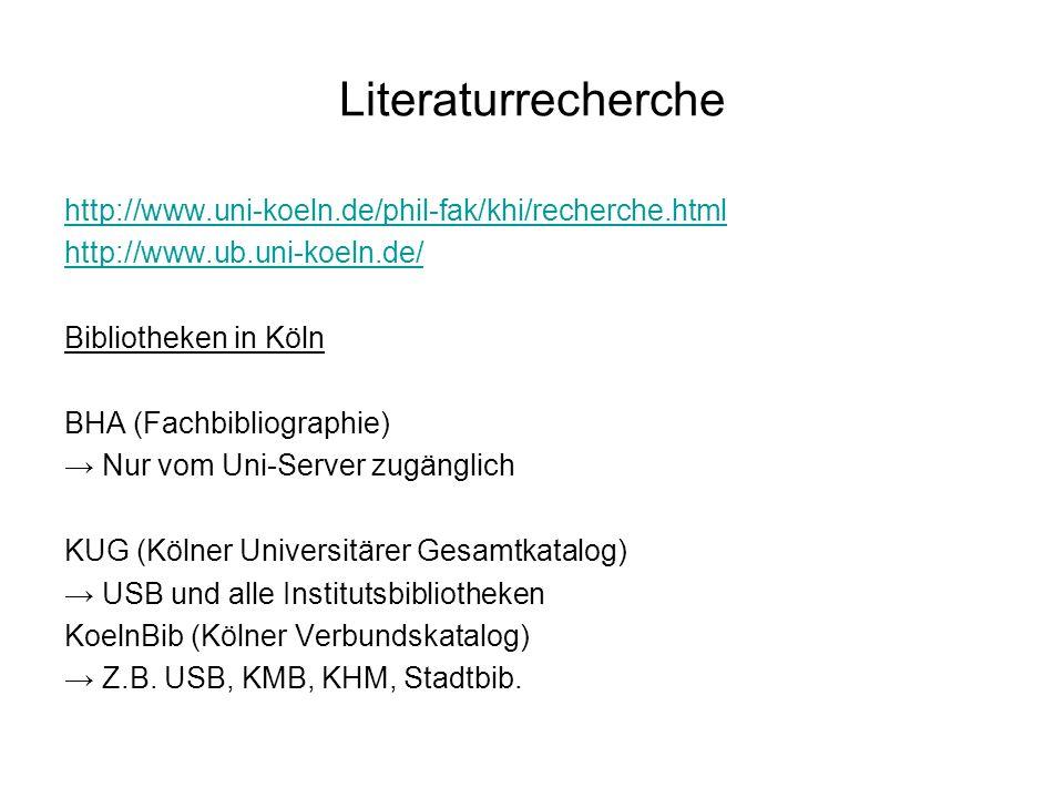 Literaturrecherche http://www.uni-koeln.de/phil-fak/khi/recherche.html Fernleihe BHA (Fachbibliographie) Nur vom Uni-Server zugänglich VKK (Virtueller Katalog Kunstgeschichte) KVK (Karlsruher Virtueller Katalog)