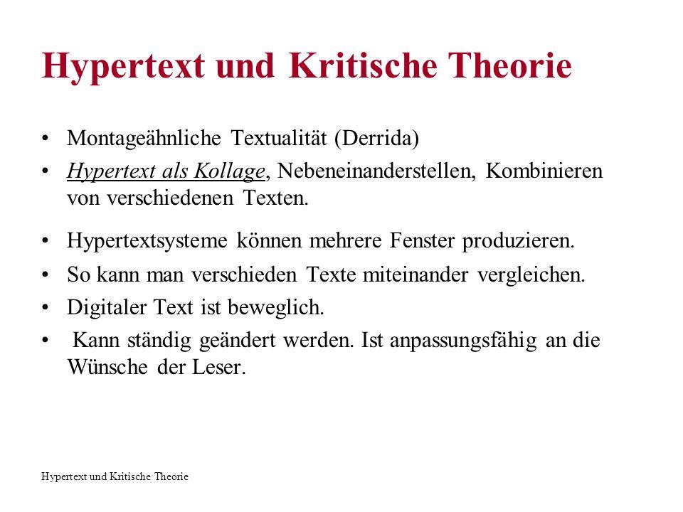 Hypertext und Kritische Theorie Hypertext und kritische Theorie Intertextualität Jeder Text steht nicht nur für sich selbst, sondern im Kontext anderer Texte.
