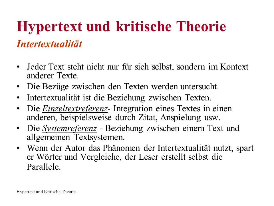 Hypertext und Kritische Theorie Intertextualität Jeder Text besteht aus Anzahl von Zitaten.