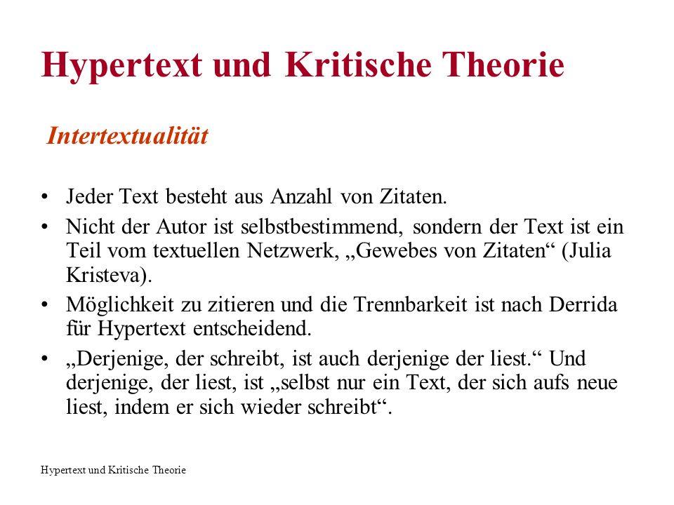 Hypertext und Kritische Theorie Intertextualität Hypertext ist ein intertextuelles System Hohe Literatur ist ein Hypertext in einer nicht elektronischen Form.