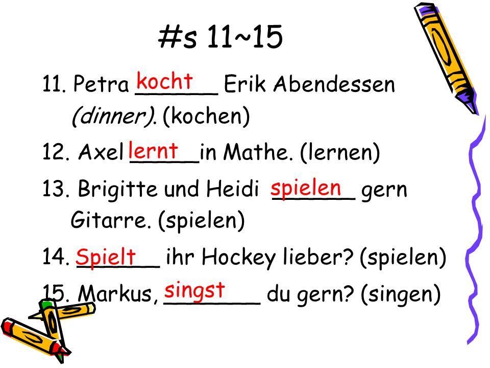 #s 16~20 16.Ich ______ gern Pizza. (kochen) 17. Er _____ nach der Schule.
