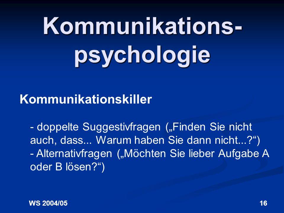 WS 2004/0516 Kommunikations- psychologie Kommunikationskiller - doppelte Suggestivfragen (Finden Sie nicht auch, dass...