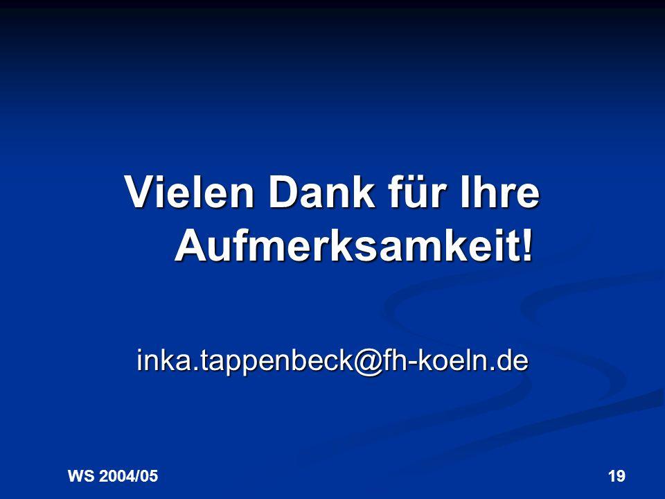 WS 2004/0519 Vielen Dank für Ihre Aufmerksamkeit! inka.tappenbeck@fh-koeln.de