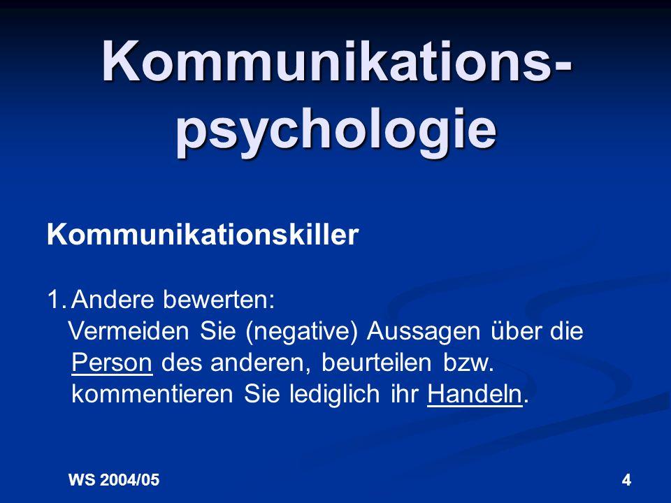 WS 2004/054 Kommunikations- psychologie Kommunikationskiller 1.Andere bewerten: Vermeiden Sie (negative) Aussagen über die Person des anderen, beurteilen bzw.