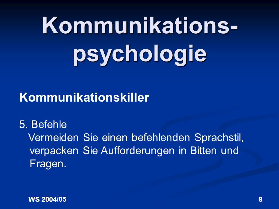 WS 2004/058 Kommunikations- psychologie Kommunikationskiller 5.