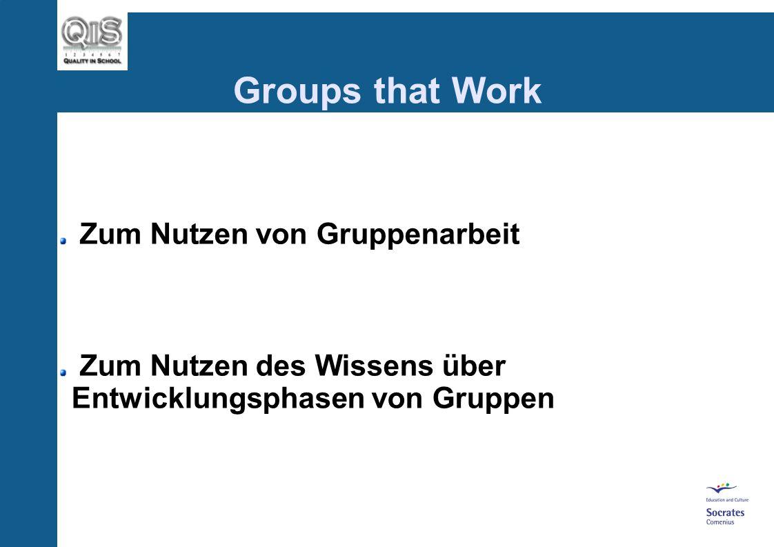 Groups that Work Zum Nutzen von Gruppenarbeit Zum Nutzen des Wissens über Entwicklungsphasen von Gruppen