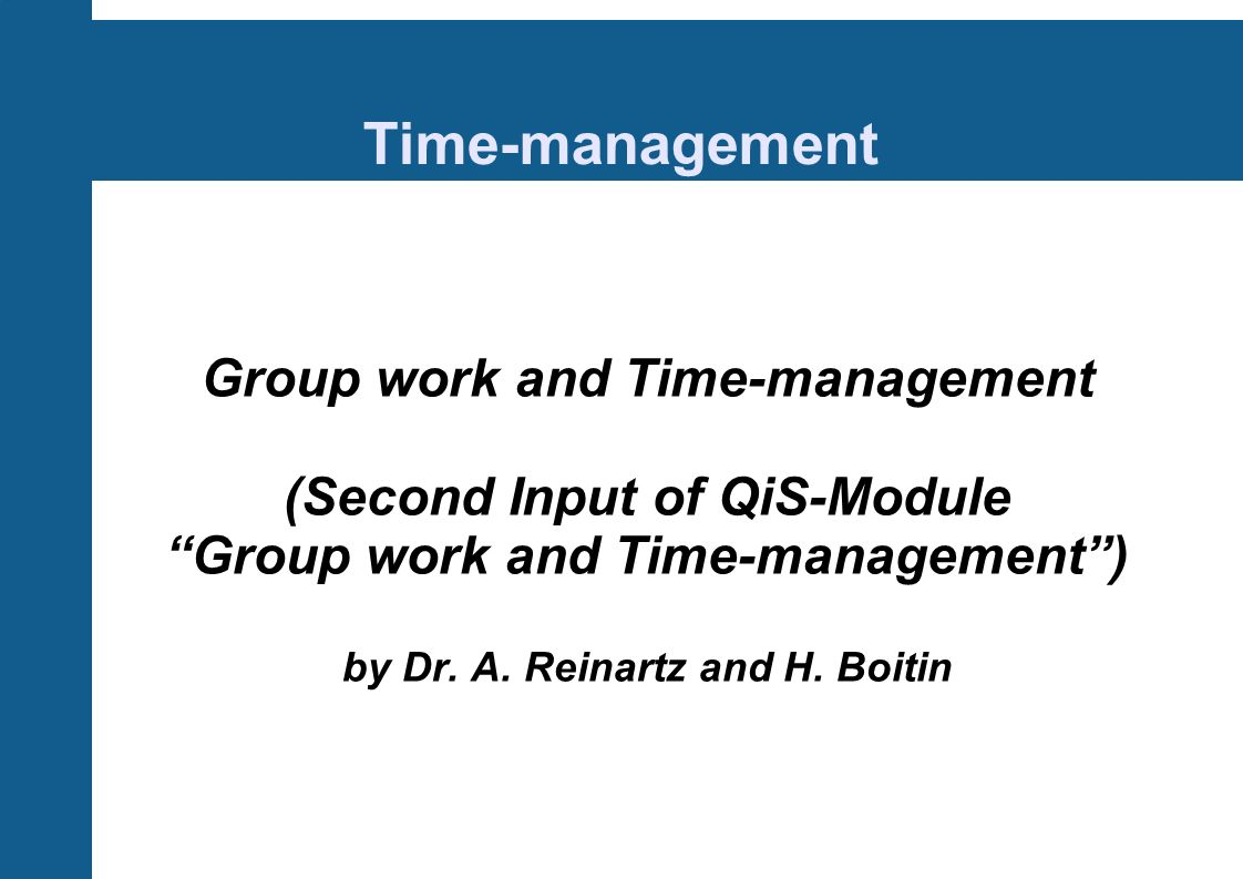 Time-management Group work and Time-management (Second Input of QiS-Module Group work and Time-management) by Dr.