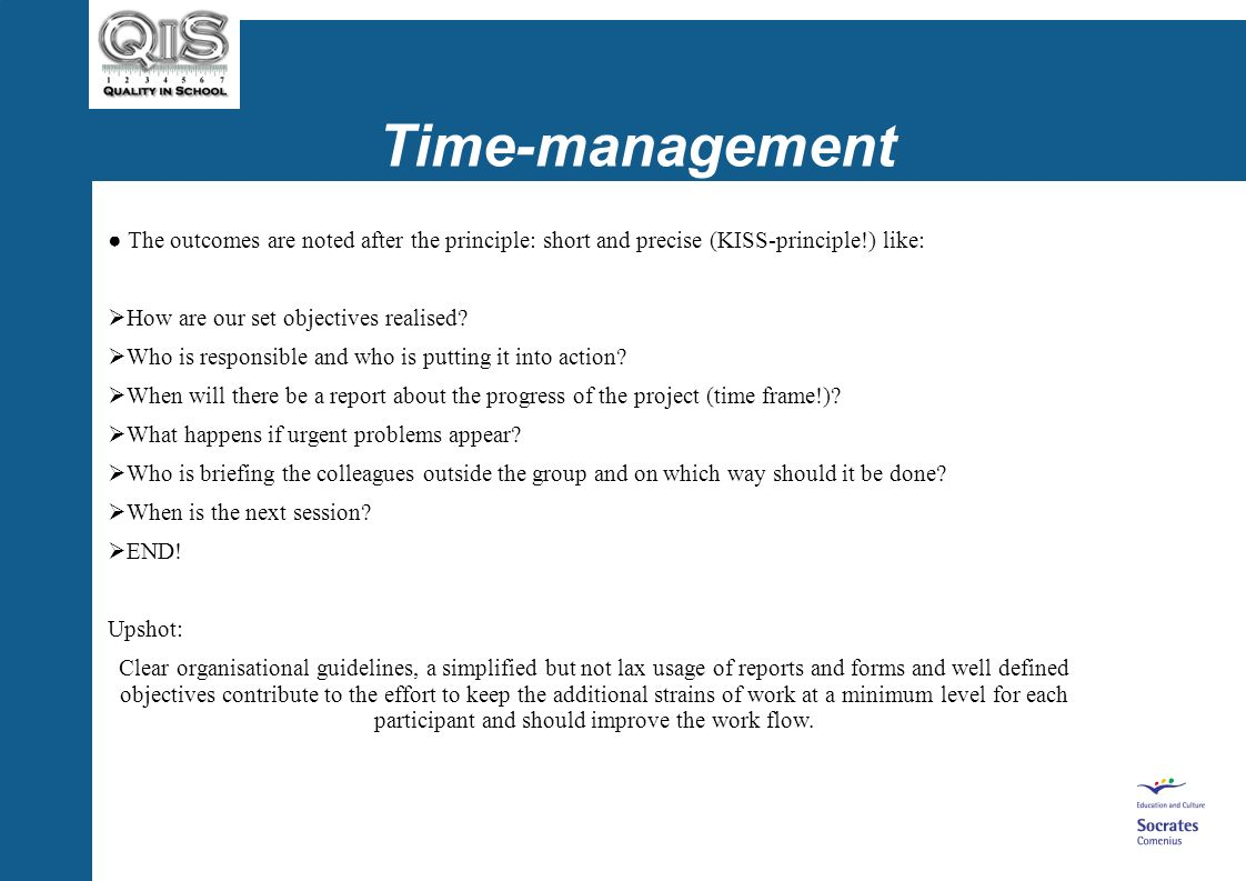 Time-management The outcomes are noted after the principle: short and precise (KISS-principle!) like: How are our set objectives realised.