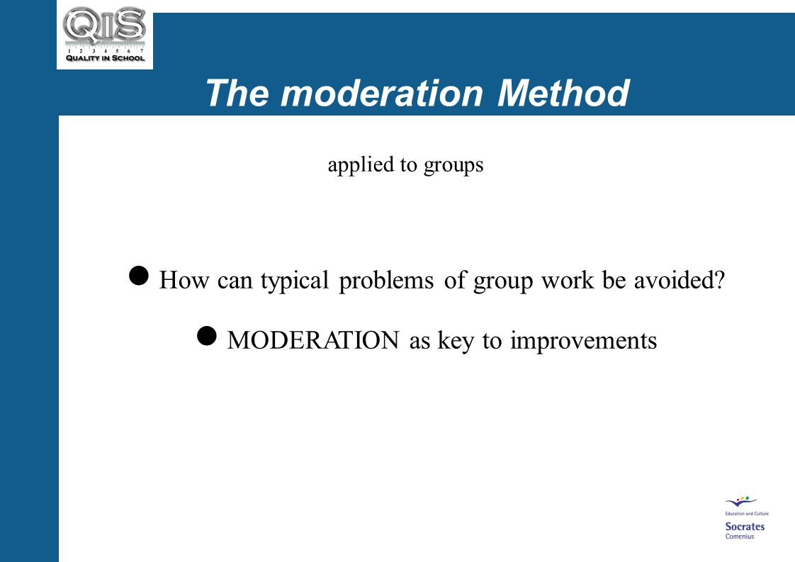 The moderation Method How can typical problems of group work be avoided.