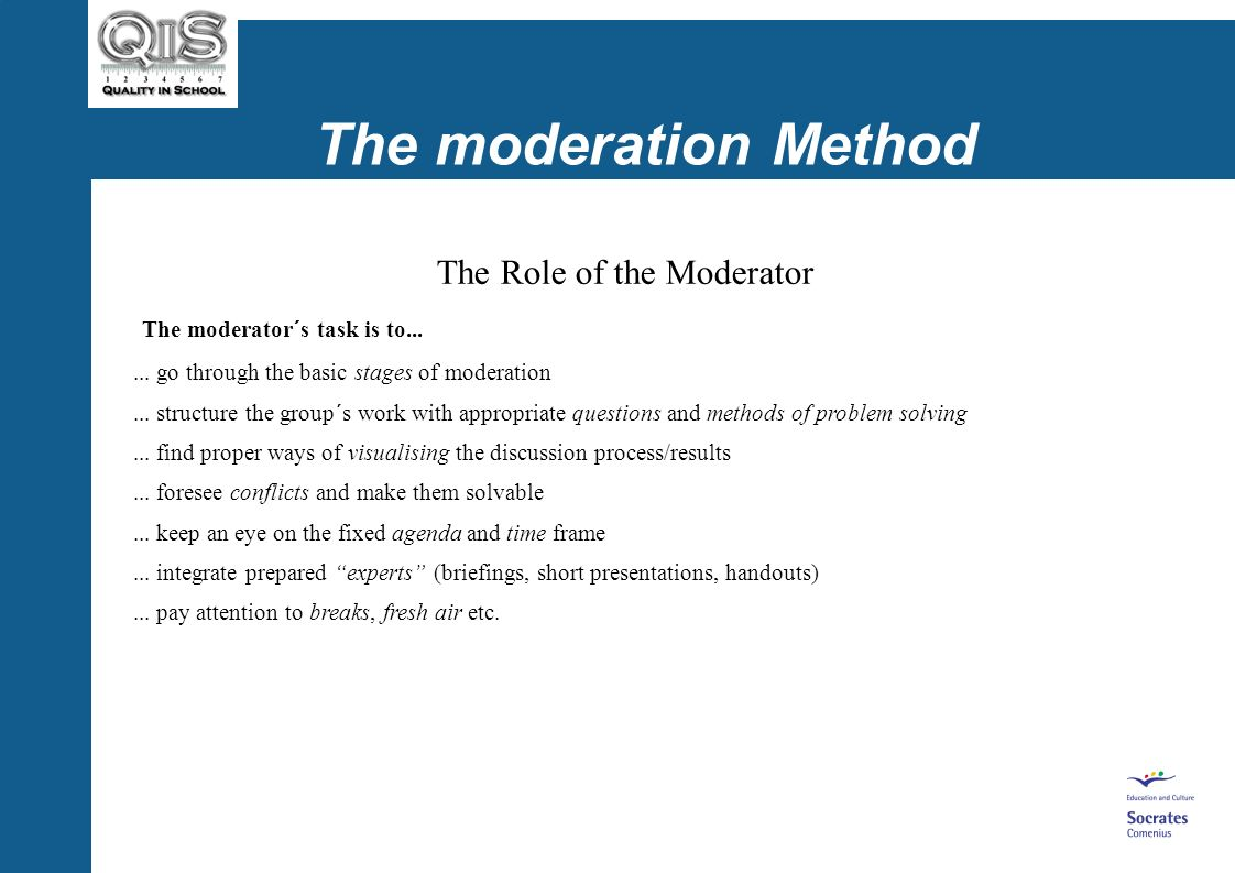 The moderation Method The Role of the Moderator The moderator´s task is to......