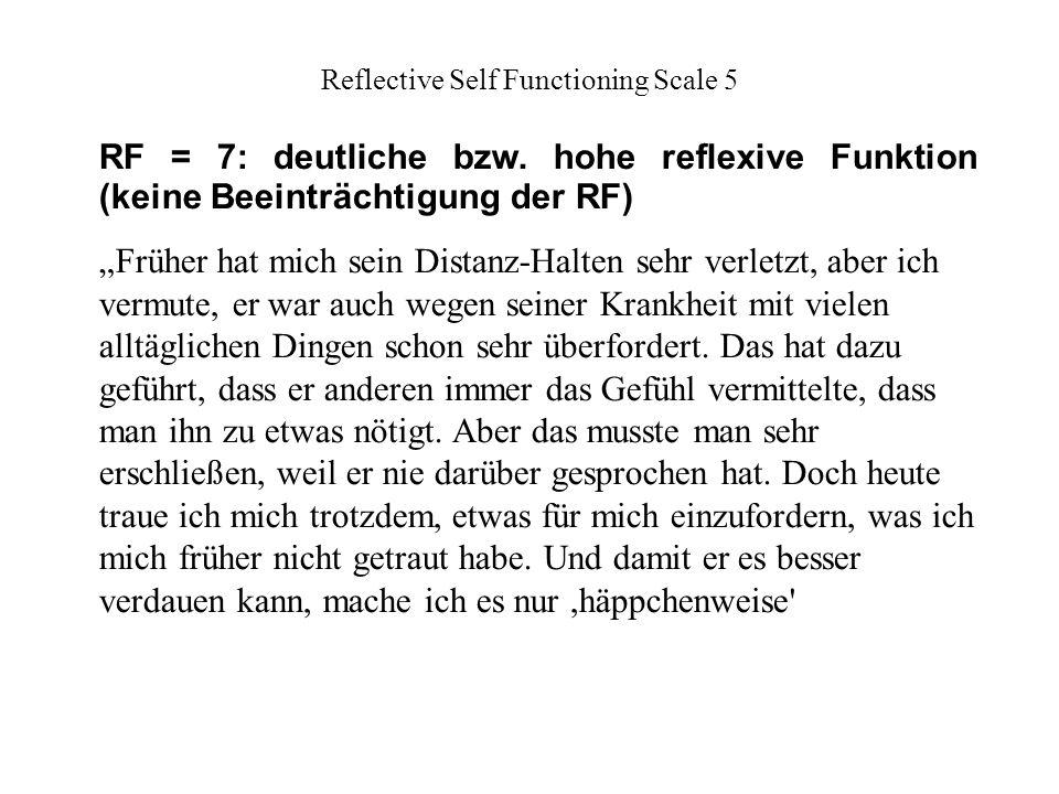 Reflective Self Functioning Scale 6 Er muss wahrscheinlich oft schlucken, aber er versucht auch, sich zu erklären.