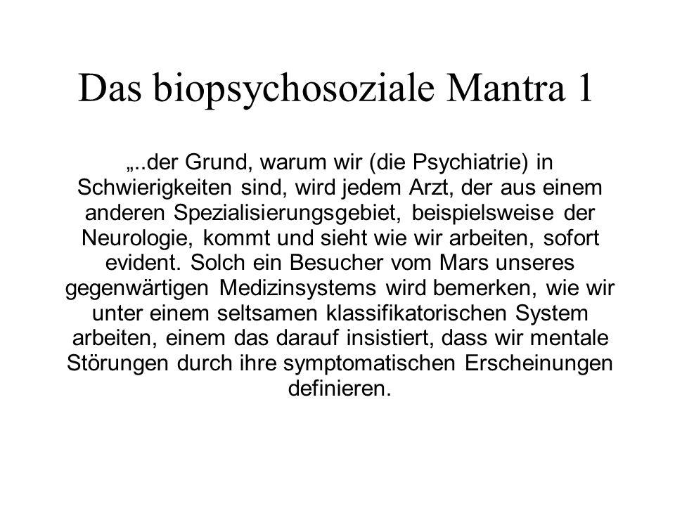 Das biopsychosoziale Mantra 2 Wenn ein solcher Besucher uns dazu hin fragt, wie wir diese mentalen Störungen erklären, murmeln wir ein seltsames Mantra, das lautet Wir benutzen das bio- psychosoziale Modell.