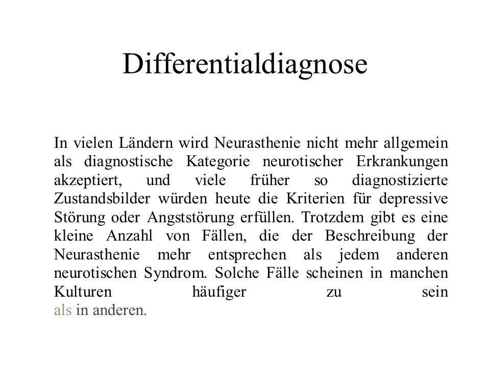 Differentialdiagnose 2 Wenn die diagnostische Kategorie Neurasthenie verwendet wird, sollte man zunächst eine depressive Erkrankung oder eine Angststörung ausschließen.