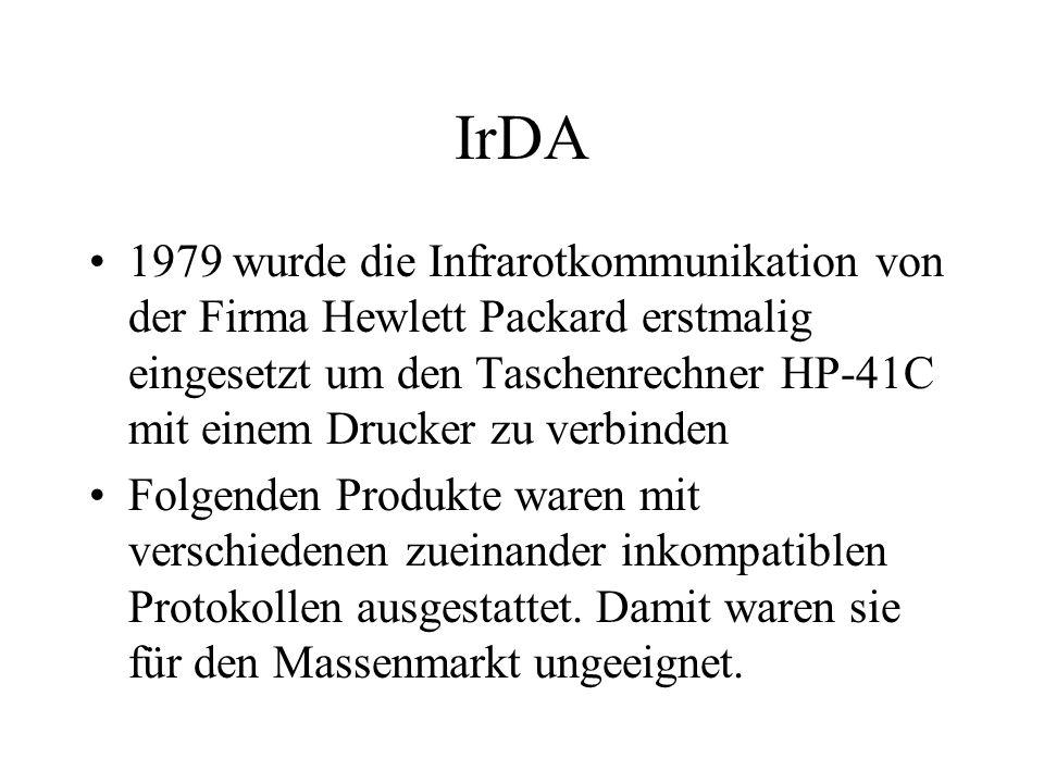 IrDA 1993 schlossen sich 30 Firmen, darunter auch HP, zusammen um einen einheitlichen Standard zu definieren Diese Gruppe nannte sich Infrared Data Association (IrDA).