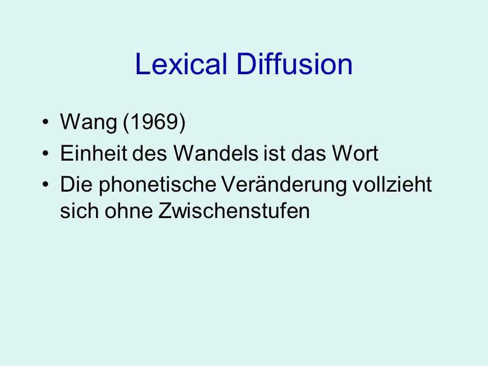 Lexical Diffusion Einheit des Wandels ist das Wort Die phonetische Veränderung vollzieht sich ohne Zwischenstufen phonetically abrupt/discrete