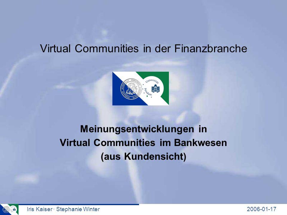 Iris Kaiser · Stephanie Winter2006-01-17 Agenda 1.Definition von Virtual Communities 2.Nutzen von Virtual Communites 3.Vorgehensweise bei der Recherche 4.Freie VCs und durch eine Bank geleitete VCs 5.Mögliche Meinungsentwicklungen in VCs 6.Vorstellung der bearbeiteten VCs - Brigitte.de - Stockboard.de 7.