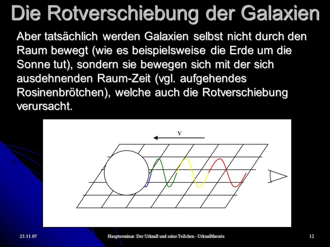 23.11.07Hauptseminar: Der Urknall und seine Teilchen - Urknalltheorie13 Die Rotverschiebung der Galaxien Die Abstandsbestimmung zu anderen Sternen und Galaxien ist erheblich schwieriger und ungenauer als deren Geschwindigkeit.