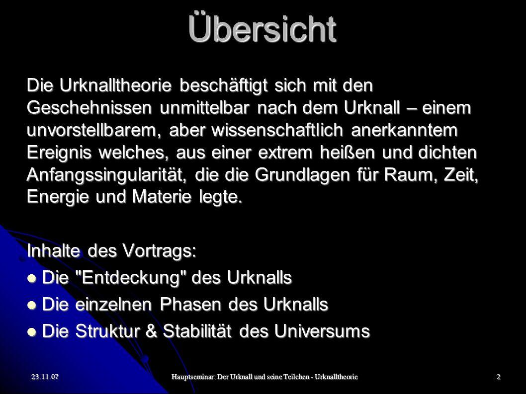 23.11.07Hauptseminar: Der Urknall und seine Teilchen - Urknalltheorie3 1.