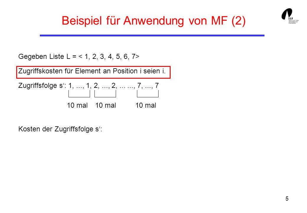 6 Beispiel für Anwendung von MF (3) Gegeben Liste L = Zugriffskosten für Element an Position i seien i.
