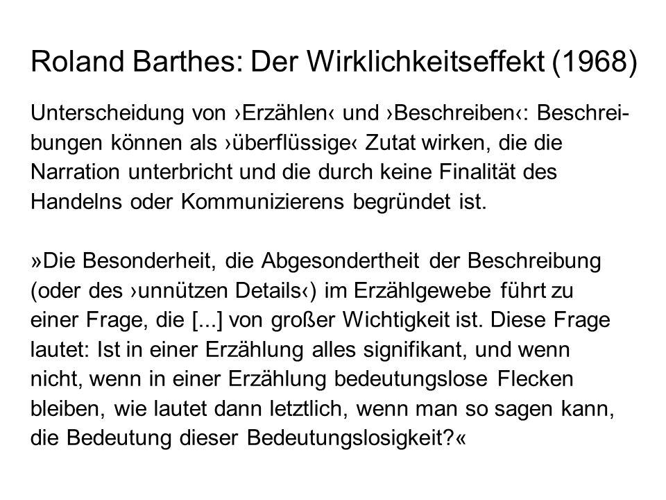 Roland Barthes: Der Wirklichkeitseffekt (1968) »Die nicht weiter zerlegbaren Reste der funktionalen Analyse haben eines gemein: sie denotieren, was man gemeinhin als die konkrete Wirklichkeit bezeichnet (kleine Gesten, flüchtige Haltungen, unbedeutende Gegenstände, redundante Worte).