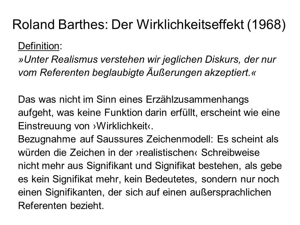 Roland Barthes: Der Wirklichkeitseffekt (1968) »Semiotisch besteht das konkrete Detail aus dem direkten Zusammentreffen zwischen einem Referenten und einem Signifikanten; das Signifikat wird aus dem Zeichen vertrieben«.