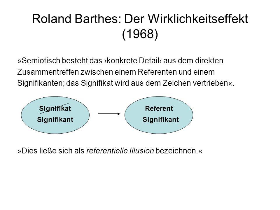Barthes: Der Wirklichkeitseffekt Wirklichkeit erscheint bei Barthes als ein Resultat sprachlicher Darstellung, der sich aus dem Wechsel von der Narration zur Deskription ergibt.