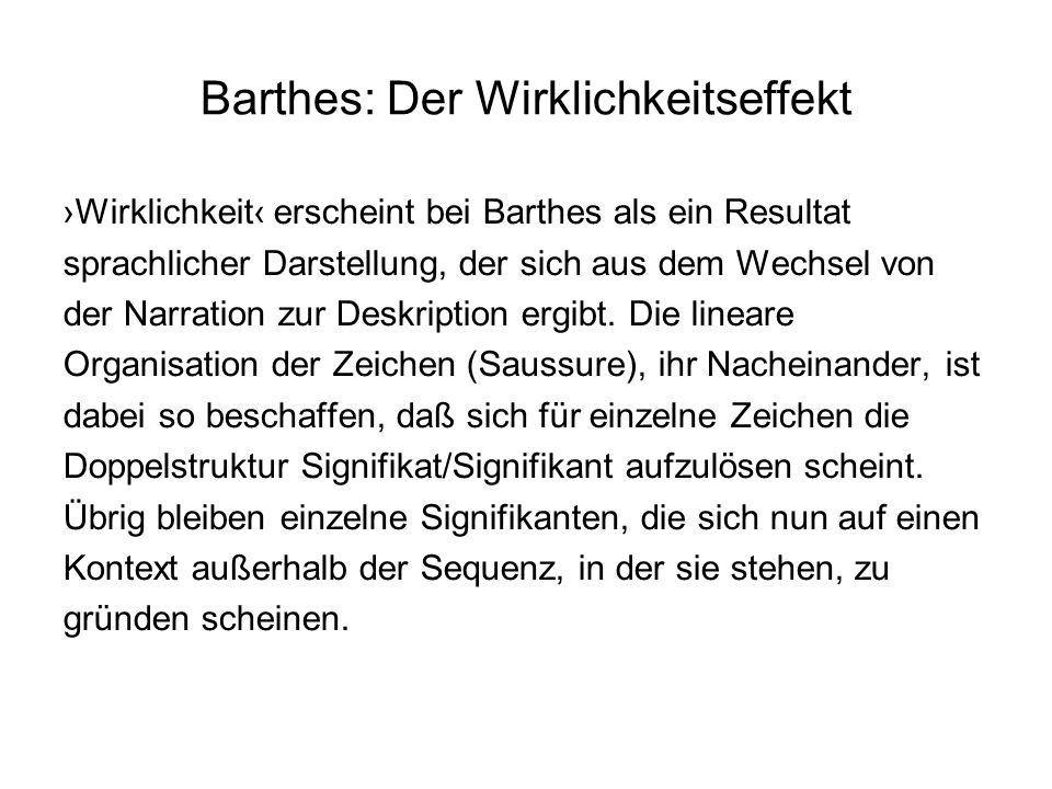 Die Modernität der referentiellen Illusion Die Täuschung des Wirklichen in literarischen Texten ist nach Barthes ein historisch relativ junges Phänomen.