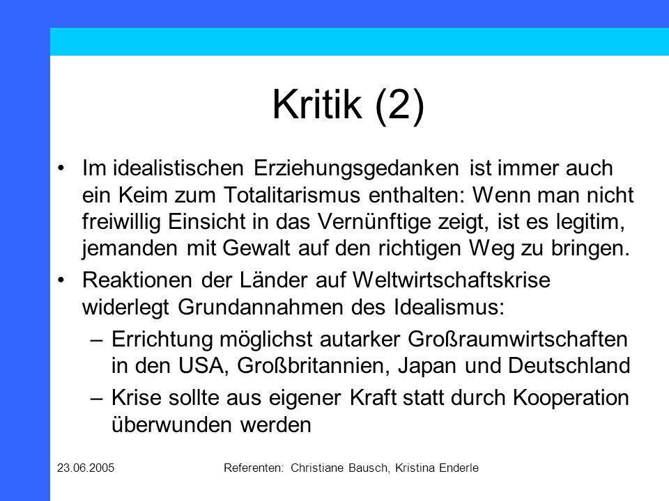 23.06.2005Referenten: Christiane Bausch, Kristina Enderle Kritik (3) Der Zweite Weltkrieg zeigt, dass der Idealismus nicht zum Frieden führt: –Probleme des Sicherheits- und Machtdilemmas werden nicht beachtet.