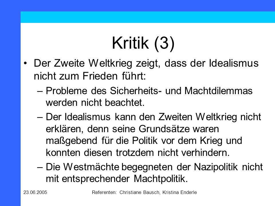 23.06.2005Referenten: Christiane Bausch, Kristina Enderle Kritik (4) Die Grundannahmen des Idealismus werden vom 2.