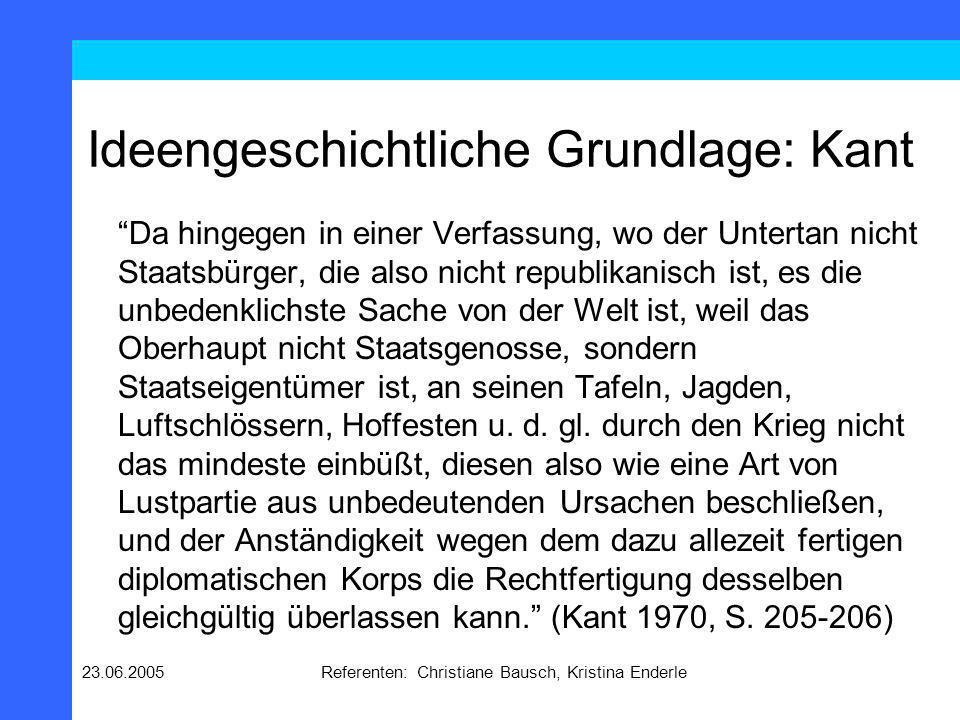 23.06.2005Referenten: Christiane Bausch, Kristina Enderle Fazit Durch die demokratische Verfassung eines Staates kann Krieg vermieden werden.